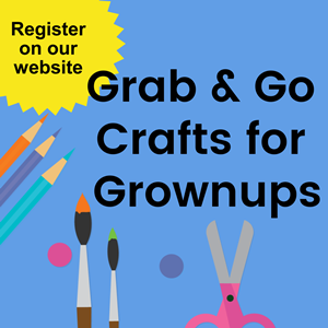 Grab and go crafts for grownups.  Register on our website.